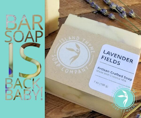 Bar Soap is BACK, Baby! | Island Thyme Soap Company