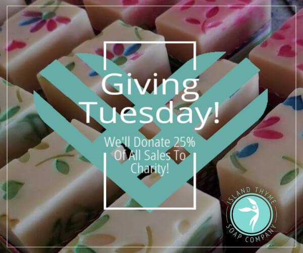 Giving Tuesday On The Island | Island Thyme Soap Company