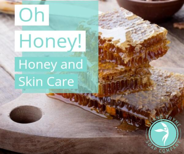 Oh Honey! The Benefits Of Raw Honey In Skin Care Are Significant | Island Thyme Soap Company