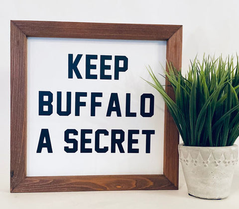 Keep Buffalo a Secret Farmhouse sign