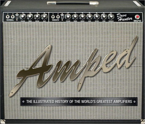 Amped: The Illustrated History of The World's Greatest Guitar Amplifiers
