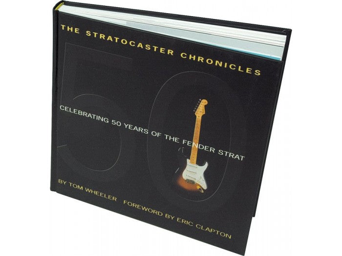 The Stratocaster Chronicles: Celebrating Fifty Years of The Fender Strat Hardcover Book