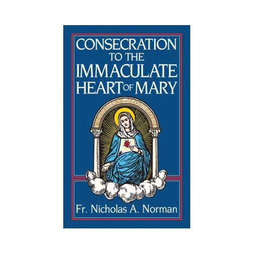 Consecration to the Immaculate Heart of Mary by Rev. Fr. Nicholas A. Norman