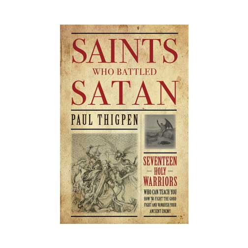 Saints Who Battled Satan by Paul Thigpen, Ph.D.