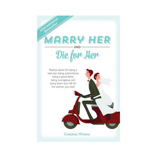 Marry Her and Die for Her by Costanza Miriano