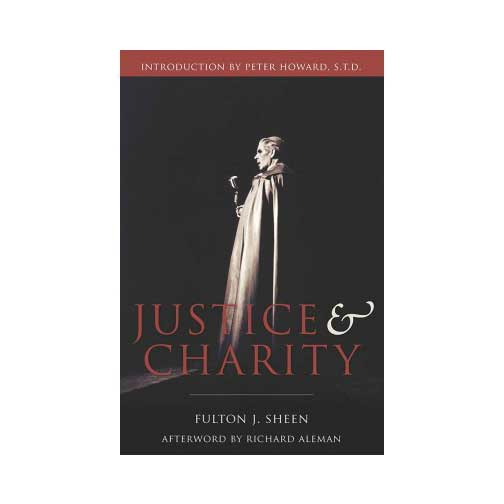 Justice & Charity by Archbishop Fulton J. Sheen/Introduction by Peter Howard, S.T.D./Afterword by Richard Aleman
