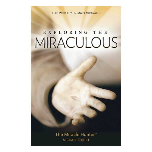 Exploring the Miraculous by Michael O'Neill