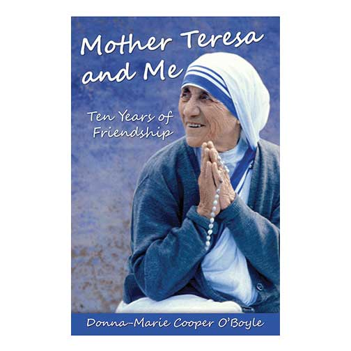 Mother Teresa and Me: Ten Years of Friendship by Donna-Marie Cooper O' Boyle