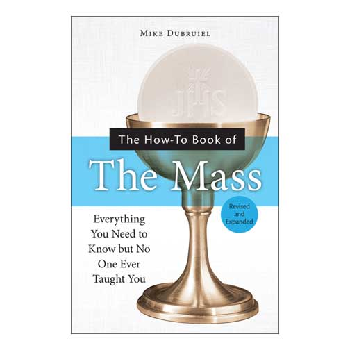 The How-to Book of the Mass, Revised and Expanded by Michael Dubruiel