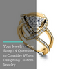 4 Questions Your Jeweler Should Ask When Designing Your Custom Jewelry