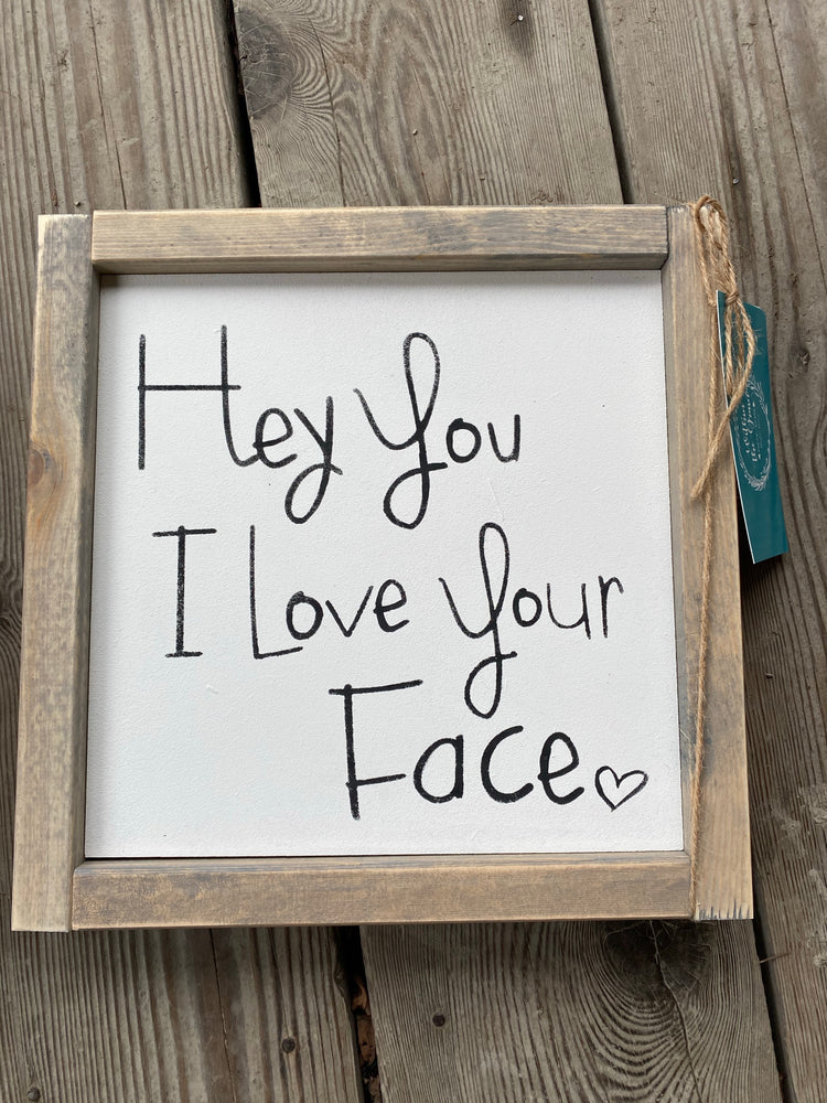 Hey You, love your face sign - Consign