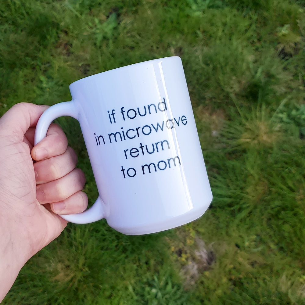 If found in microwave return to mom Mug