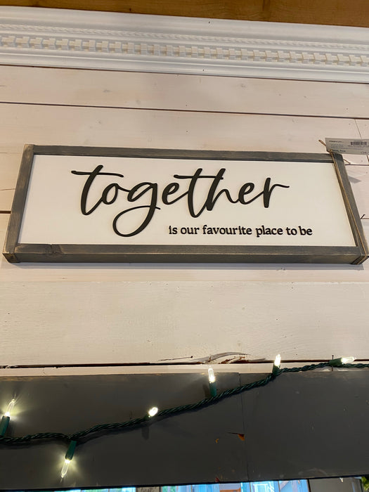 Together is our fave place to be Sign 8x24 - Consign