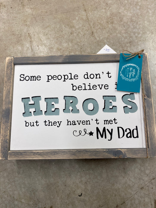 Some People don't believe in Heroes haven't met dad