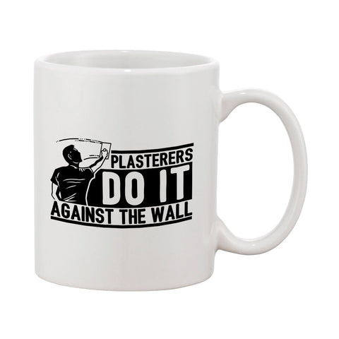 Plasterers do it against the wall mug