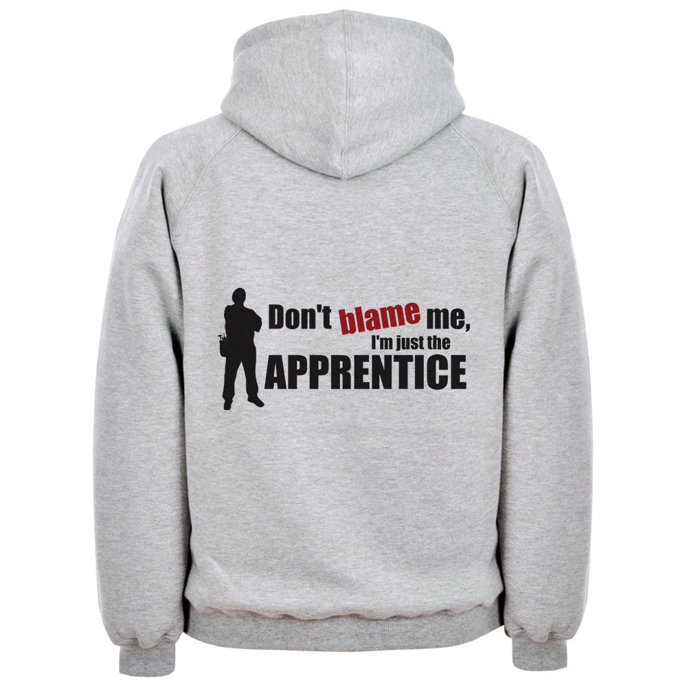 Don't Blame Me I'm Just The Apprentice Hoodie