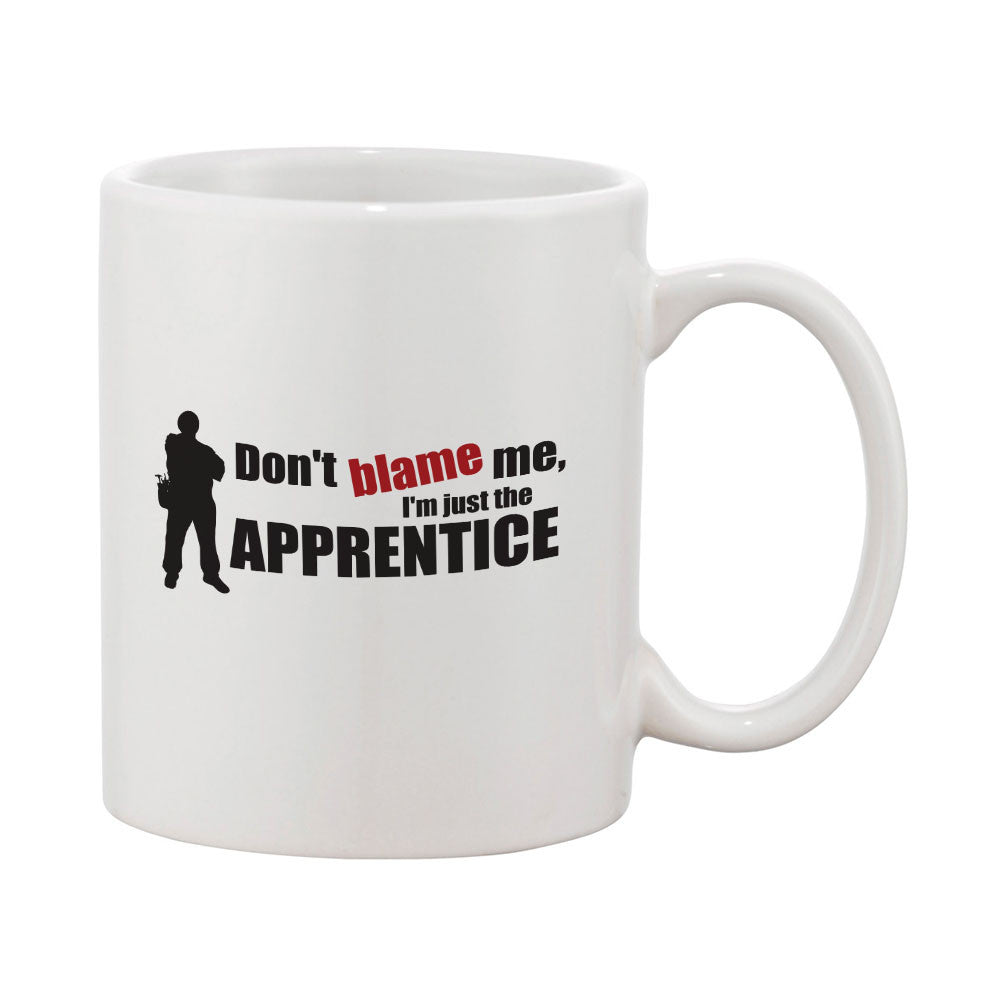 Don't Blame Me I'm Just The Apprentice Mug