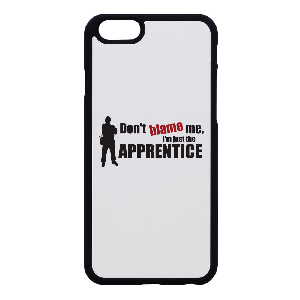 Don't Blame Me I'm Just The Apprentice Phone Case