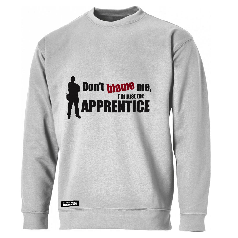Don't Blame Me I'm Just The Apprentice Sweatshirt