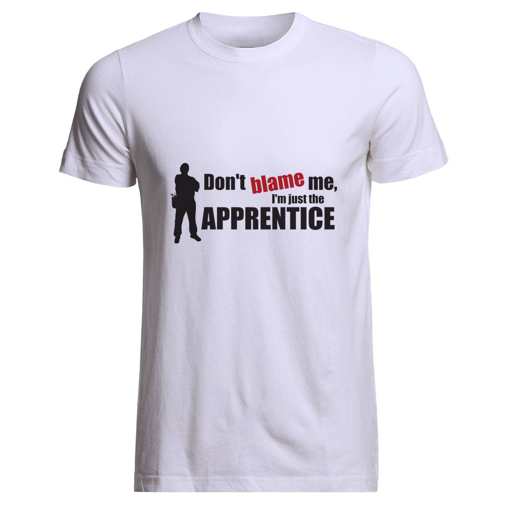 Don't Blame Me I'm Just The Apprentice Tee