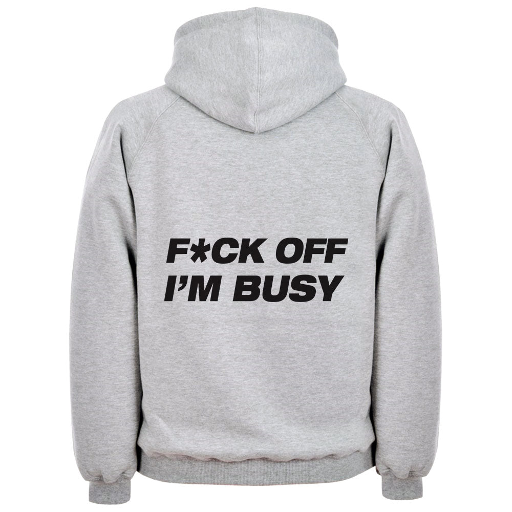 F*ck Off I'm Busy Hoodie