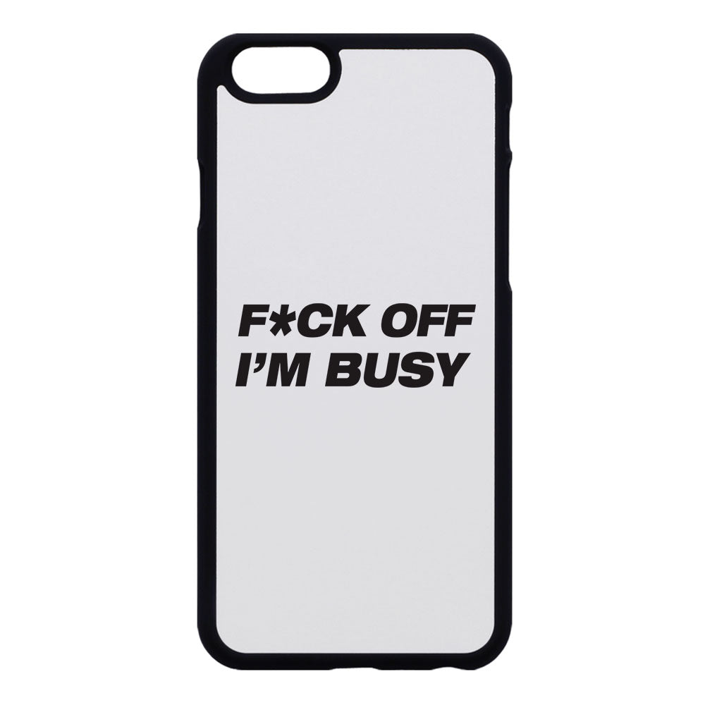 F*ck Off I'm Busy Phone Case