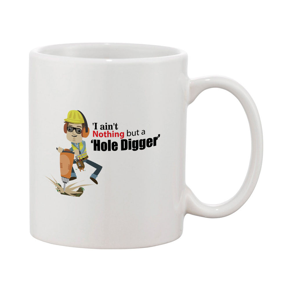 Ain't Nothing But A Hole Digger Mug