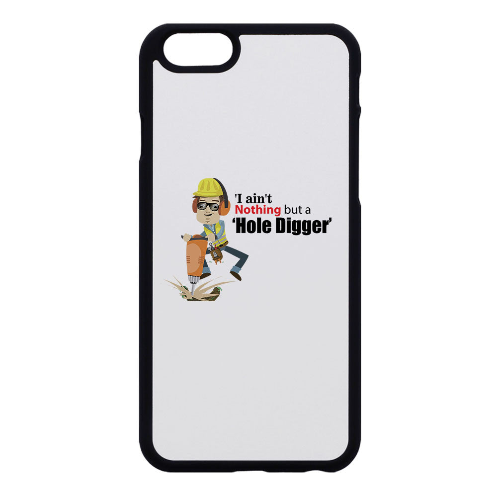 Ain't Nothing But A Hole Digger Phone Case