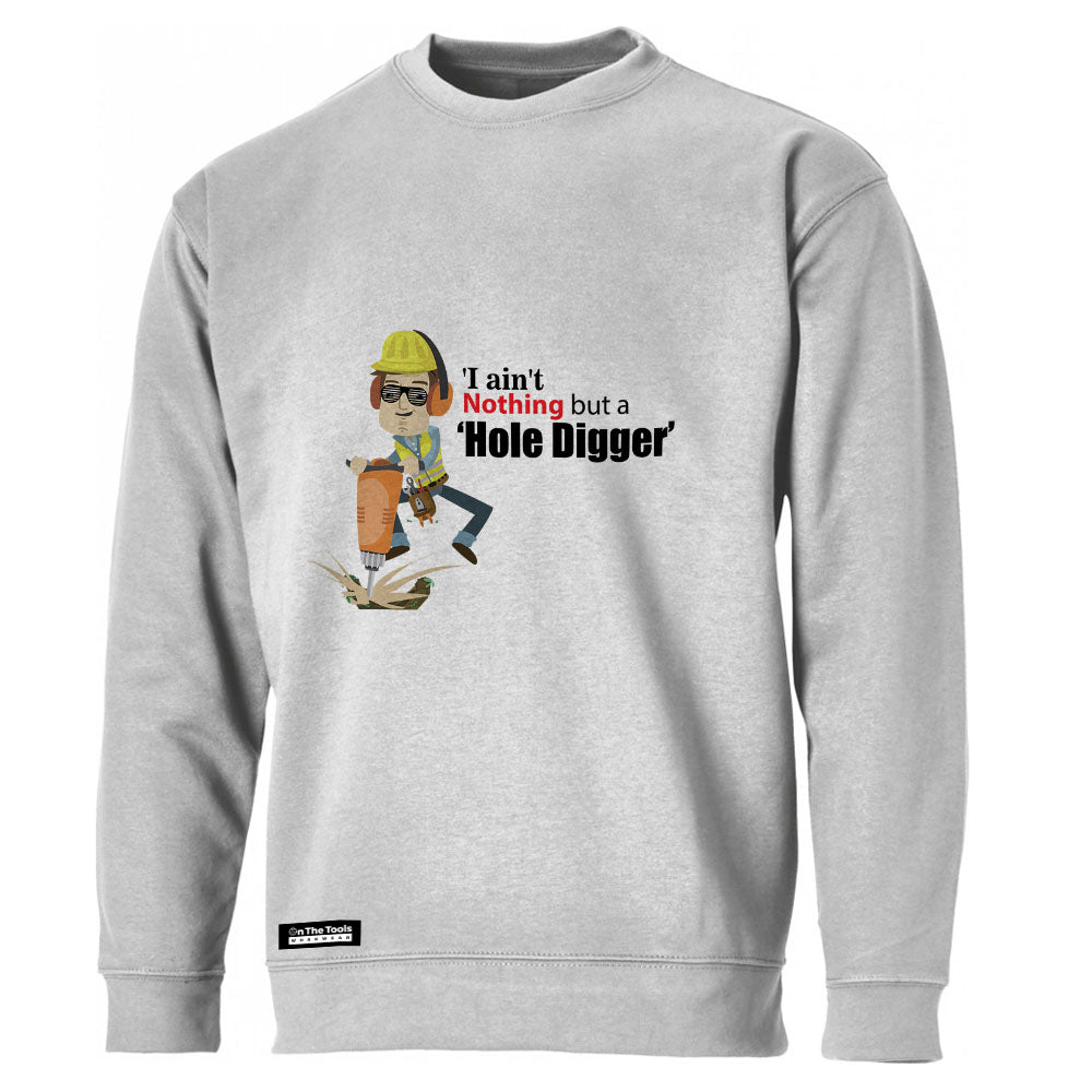 Ain't Nothing But A Hole Digger Sweatshirt