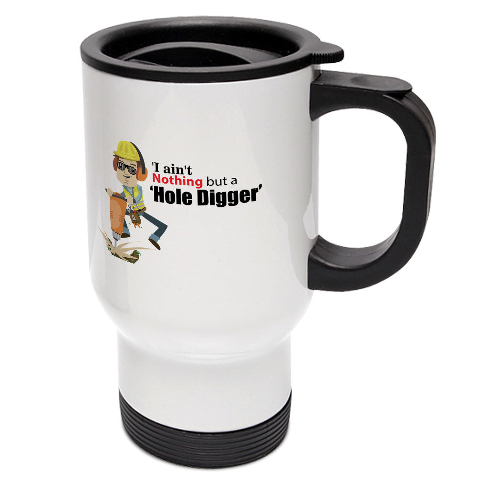 Ain't Nothing But A Hole Digger Travel Mug