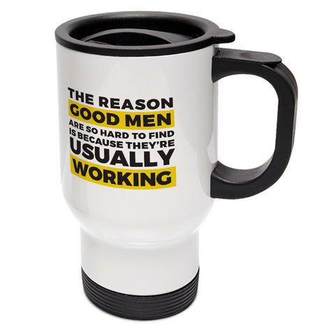 "Builder's ""Logic"" Good Men Are Hard to Find Travel Mug"