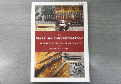 """The Martini-Henry Note-Book, The Life And Times of A Grand Old Rifle"" by Malcolm Cobb (MHNBOOK)"