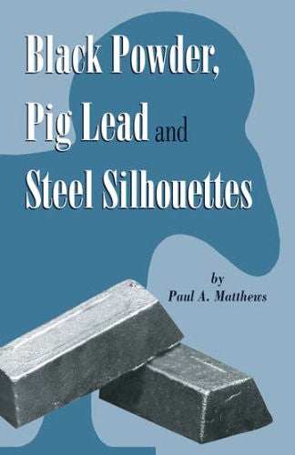 """Black Powder, Pig Lead and Steel Silhouettes"" by Paul A Matthews"