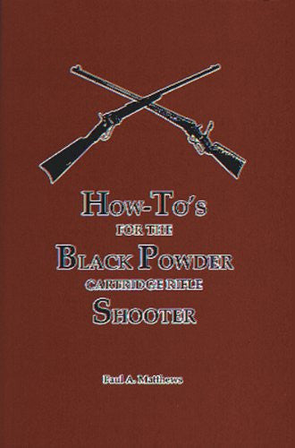 """How To's For The Black Powder Cartridge Rifle Shooter"" by Paul A Matthews"