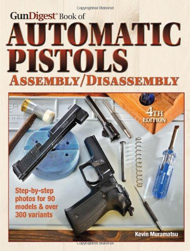 """The Gun Digest Book of Automatic Pistols Assembly/Disassembly"" by Kevin Muramatsu"