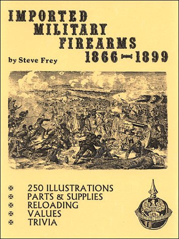 """Imported Military Firearms 1866-1899"" by Steve Frey"
