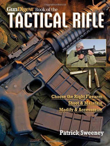 """The Gun Digest Book of the Tactical Rifle: A User's Guide"" by Patrick Sweeney"