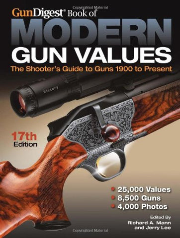 """Gun Digest Book of Modern Gun Values: The Shooter's Guide to Guns 1900 to Present"" by Richard Allen Mann"