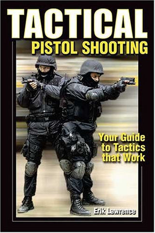"""Tactical Pistol Shooting: Your Guide to Tactics That Work"" by Erik Lawrence"