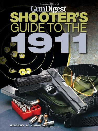 """Gun Digest Shooter's Guide to the 1911"" by Robert K. Campbell"