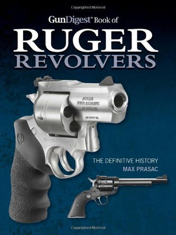 """Gun Digest Book of Ruger Revolvers: The Definitive History"" by Max Prasac"