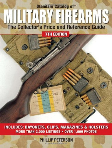 """Standard Catalog of Military Firearms: The Collector's Price and Reference Guide"" by Phillip Peterson"