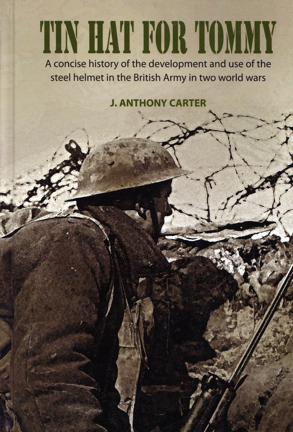"""Tin Hat For Tommy- History of the British Brodie Helmet"" by J. Anthony Carter"