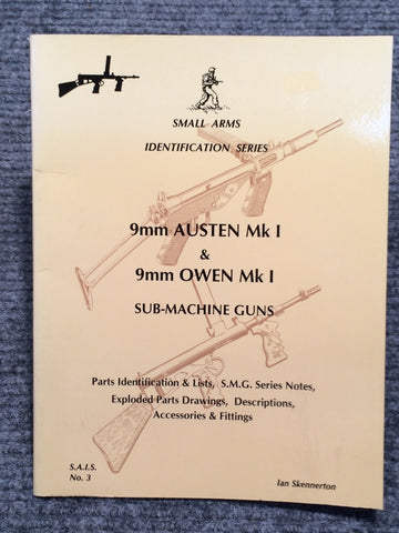"""9mm Austen Mk1 & Owen Mk1 Sub-Machine Guns Identification"" by Ian Skennerton"