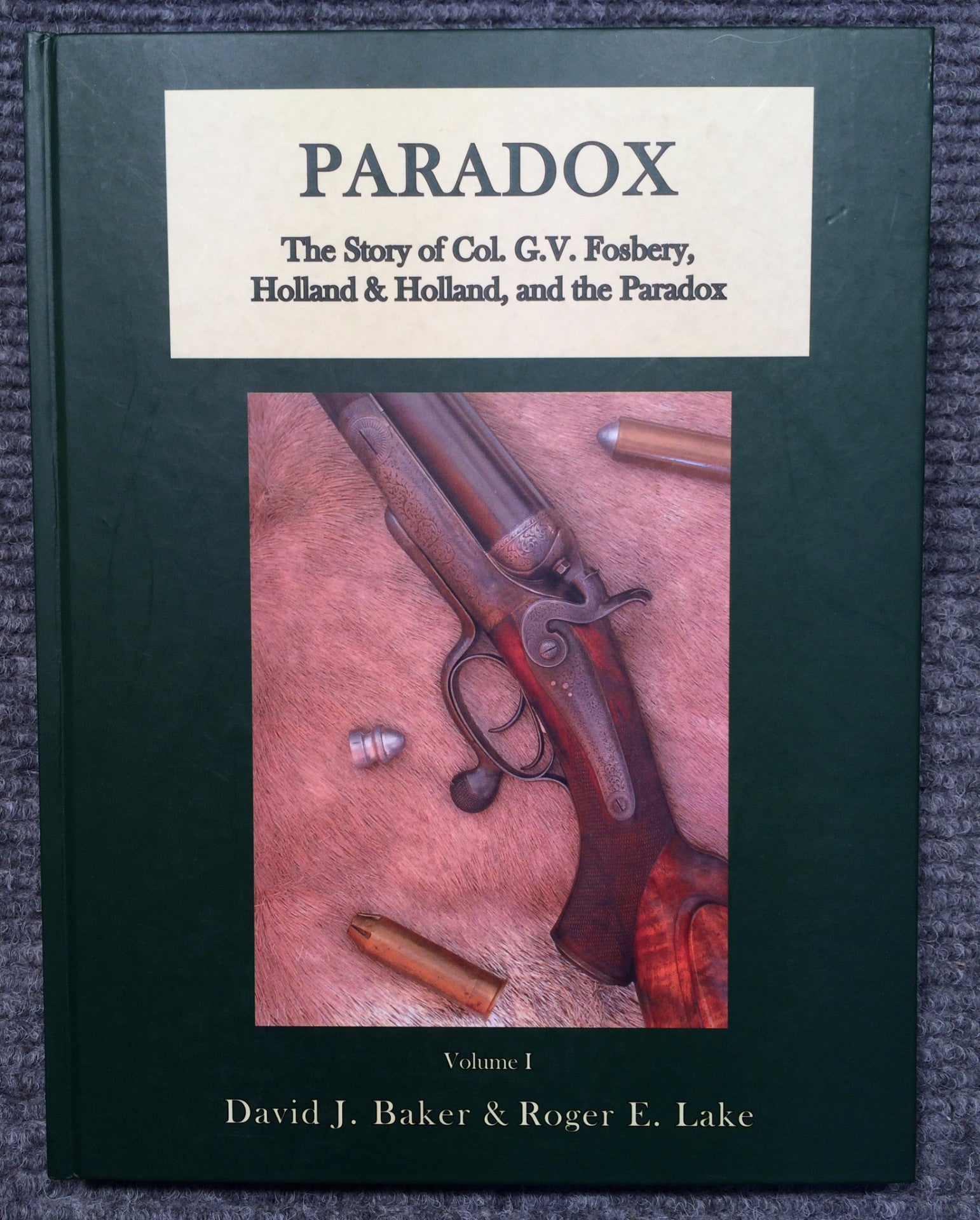 """Paradox: The Story of Col. G.V Fosbery, Holland & Holland and the Paradox"" by David J. Baker and Roger E. Lake"