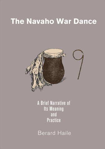 The Navaho War Dance: A Brief Narrative of Its Meaning and Practice