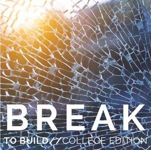 BREAK to BUILD: College Edition