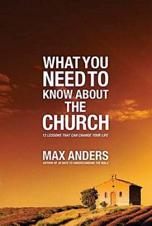 What you Need to know about the Church - 12 lessons that can change your life