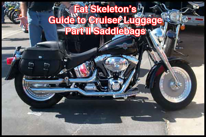 Fat Skeleton's Guide to Cruiser Luggage Part II - Saddlebags