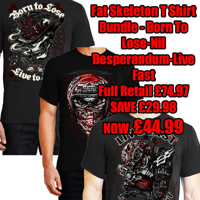 Fat Skeleton T Shirt Bundle -Nil Desperandum -Born to Lose-Live Fast